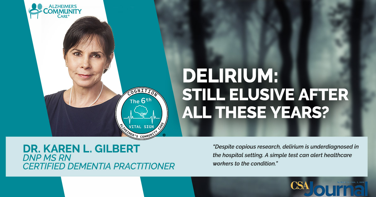 Delirium:Still Elusive After All These Years? by Dr. Karen L. Gilbert DNP MS RN Certified Dementia Practitioner